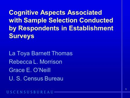 1 Cognitive Aspects Associated with Sample Selection Conducted by Respondents in Establishment Surveys La Toya Barnett Thomas Rebecca L. Morrison Grace.