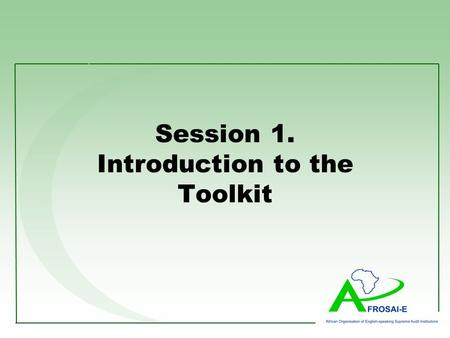 Session 1. Introduction to the Toolkit. Sub-objectives of Session 1. The purpose of the toolkit Outline of the contents How can we use the toolkit? The.