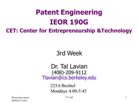 Patent Innovations- Berkeley-Lavian 3 rd week 1 Patent Engineering IEOR 190G CET: Center for Entrepreneurship &Technology 3rd Week Dr. Tal Lavian (408)-209-9112.