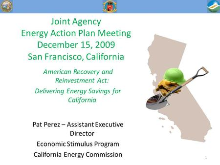 Joint Agency Energy Action Plan Meeting December 15, 2009 San Francisco, California American Recovery and Reinvestment Act: Delivering Energy Savings for.