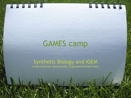 GAMES camp Synthetic Biology and iGEM (International Genetically Engineered Machines)