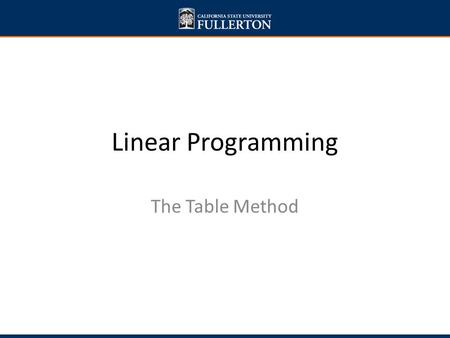 Linear Programming The Table Method. Objectives and goals Solve linear programming problems using the Table Method.