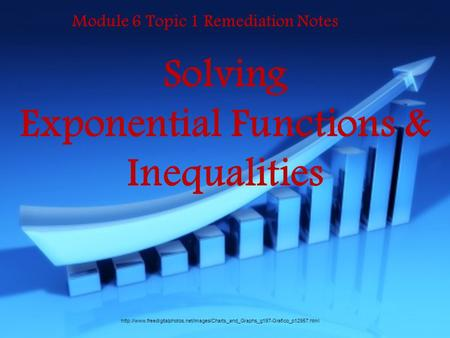 Solving Exponential Functions & Inequalities Module 6 Topic 1 Remediation Notes