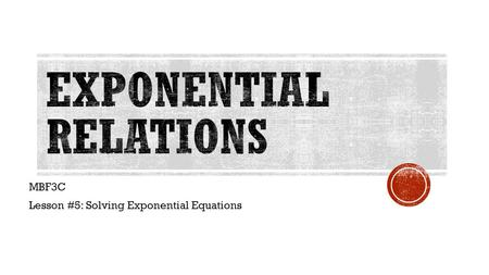 MBF3C Lesson #5: Solving Exponential Equations.  I can solve an exponential equation by getting a common base.