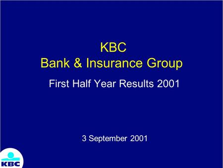 KBC Bank & Insurance Group First Half Year Results 2001 3 September 2001.