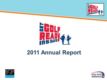 2011 Annual Report. Facility Information : –1,888 Get Golf Ready certified facilities –790 active facilities have reported 32,030 students –Average of.