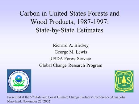 Carbon in United States Forests and Wood Products, 1987-1997: State-by-State Estimates Richard A. Birdsey George M. Lewis USDA Forest Service Global Change.