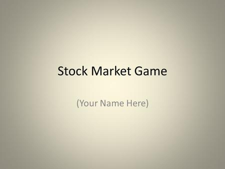 Stock Market Game (Your Name Here). Name of Company Last Trade 52-Week Range What was the stock price 5 years ago? # of Employees Sector/Industry Analyst.