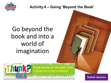 Activity 4 – Going 'Beyond the Book' Go beyond the book and into a world of imagination.