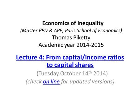 Economics of Inequality (Master PPD & APE, Paris School of Economics) Thomas Piketty Academic year 2014-2015 Lecture 4: From capital/income ratios to capital.