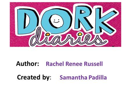 Author: Rachel Renee Russell Created by: Samantha Padilla
