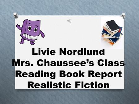 Livie Nordlund Mrs. Chaussee's Class Reading Book Report Realistic Fiction.