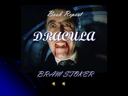 Book Report DRACULA BRAM STOKER Setting Castle Dracula, Transylvania Castle Dracula, Transylvania Whity, England Whity, England Lucy's house, Hampstead,