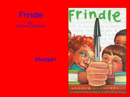 Frindle By: Andrew Clements Meagan Frindle is… a good book for a 5 th grader because it's funny and joyful. Fifth graders all around the world will think.