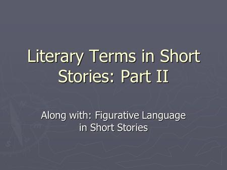 Literary Terms in Short Stories: Part II Along with: Figurative Language in Short Stories.