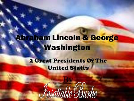 Abraham Lincoln & George Washington 2 Great Presidents Of The United States By.