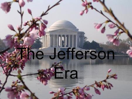 Jefferson Takes Office The Jefferson Era. Jefferson Takes Office 9:1 Jefferson Takes Office How did Jefferson chart a new course for the government?