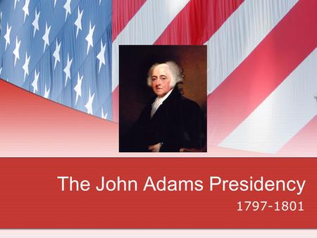 The John Adams Presidency 1797-1801. John Adams 2 nd President Without George Washington Political Parties Exploded. Federalists and Democratic Republicans.