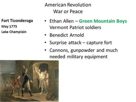 American <strong>Revolution</strong> War or Peace Fort Ticonderoga May 1775 Lake Champlain Ethan Allen – <strong>Green</strong> Mountain Boys Vermont Patriot soldiers Benedict Arnold Surprise.