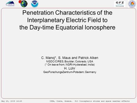 May 23, 2008 16:45ISEA, Crete, Greece. S10 Ionospheric storms and space weather effects Penetration Characteristics of the Interplanetary Electric Field.