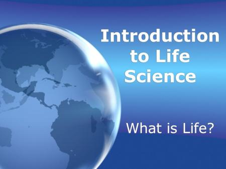 Introduction to Life Science What is Life? What Characteristics do all Living Things Share? 1.All living things have a cellular organization. A cell.
