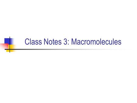 Class Notes 3: Macromolecules. I. Macromolecules A. Macromolecules are really big molecules. B. There are 4 main types in living things: carbohydrates,
