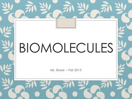 BIOMOLECULES Ms. Bosse – Fall 2015. Biology is the study of the living world. Bio = life Biology.