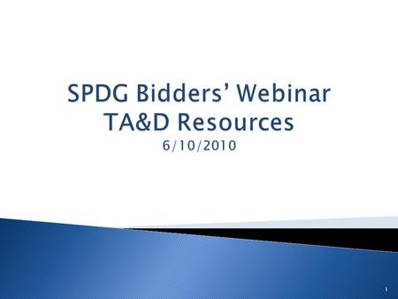 1.  May 27, 2010: Informational Webinar on Technical Assistance & Dissemination (TA&D) Centers  Description: The purpose of the session is for States.