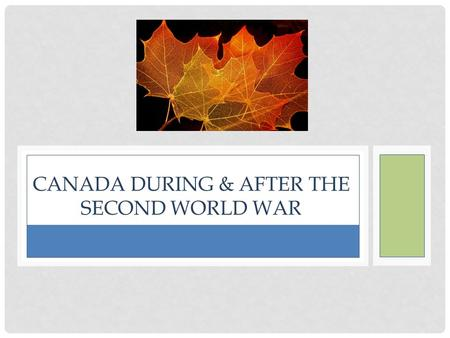 CANADA DURING & AFTER THE SECOND WORLD WAR. SOCIAL EFFECTS Government restricts unions, but labour shortage allowed unions to demand many rights. C.D.