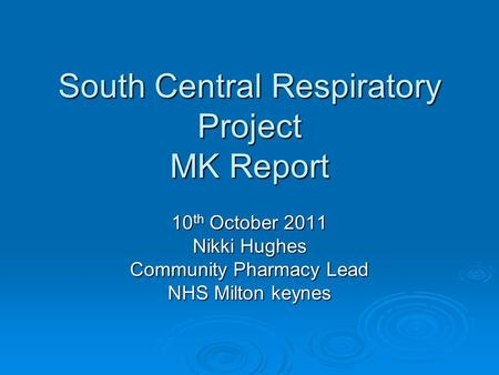 South Central Respiratory Project MK Report 10 th October 2011 Nikki Hughes Community Pharmacy Lead NHS Milton keynes.