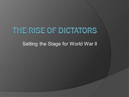 Setting the Stage for World War II. Totalitarian Governments  One party dominates government  Powerful Dictator usually in charge  State more important.
