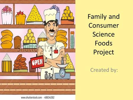 Family and Consumer Science Foods Project Created by: