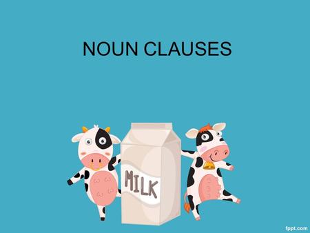 NOUN CLAUSES. Noun clauses as the name implies, function as nouns. That is, they are word groups with their own subject and verb that in turn function.