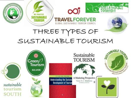 THREE TYPES OF SUSTAINABLE TOURISM