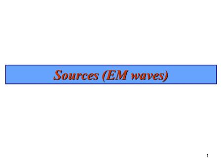 Sources (EM waves) 1.