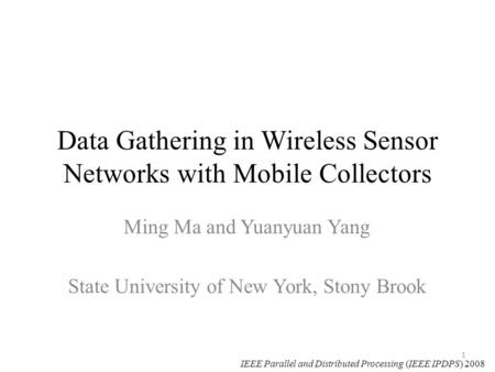 Data Gathering in Wireless Sensor Networks with Mobile Collectors Ming Ma and Yuanyuan Yang State University of New York, Stony Brook 1 IEEE Parallel and.