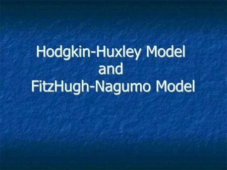 Hodgkin-Huxley Model and FitzHugh-Nagumo Model. Nervous System Signals are propagated from nerve cell to nerve cell (neuron) via electro-chemical mechanisms.