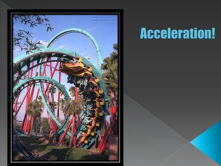  Acceleration is the rate at which velocity changes over time  An object is accelerating if: 1. it is changing speed 2. it is changing direction 3.