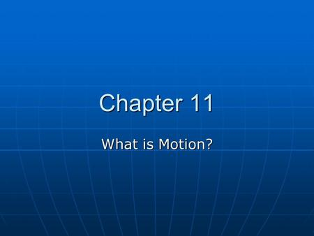 Chapter 11 What is Motion?. Frames of Reference Frames of Reference Whenever you describe something that is moving, you are comparing it with something.