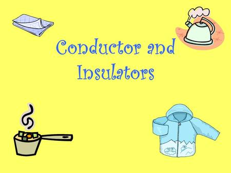 Conductor and Insulators. What are sources of heat energy? The original source of all energy on Earth is the sun. Other sources of heat energy are: Fire.