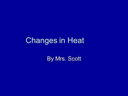 Changes in Heat By Mrs. Scott. Why is it colder in the night than in the day? The sun is the greatest heat source in the world. As the sun comes up, it.
