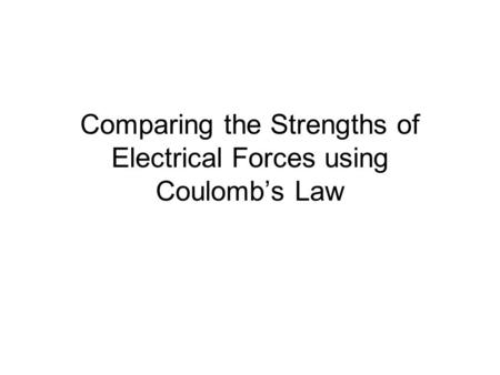 Comparing the Strengths of Electrical Forces using Coulomb's Law.