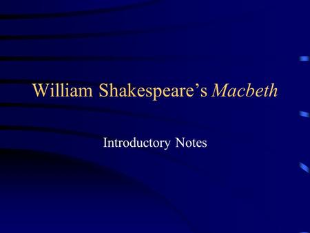 William Shakespeare's Macbeth Introductory Notes.