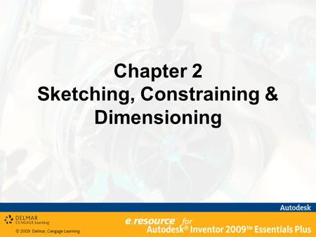 Chapter 2 Sketching, Constraining & Dimensioning.