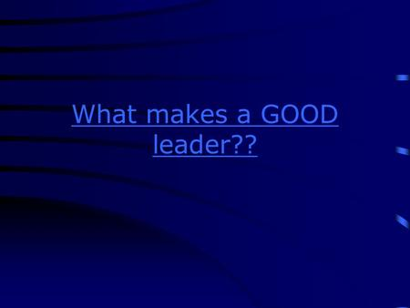 What makes a GOOD leader??. SMALL ANIMAL Unit A: Leadership Development.