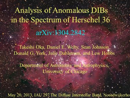 Analysis of Anomalous DIBs in the Spectrum of Herschel 36 Takeshi Oka, Daniel E. Welty, Sean Johnson, Donald G. York, Julie Dahlstrom, and Lew Hobbs Department.