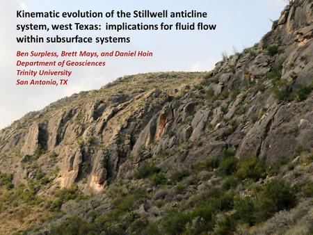 GSA 2012 Charlotte, NC Kinematic evolution of the Stillwell anticline system, west Texas: implications for fluid flow within subsurface systems Ben Surpless,