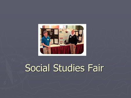 Social Studies Fair. Three Types of Projects: ► Problem Solving ► Exposition (Telling About) ► Demonstration (Showing How) Things to consider: ► Child's.