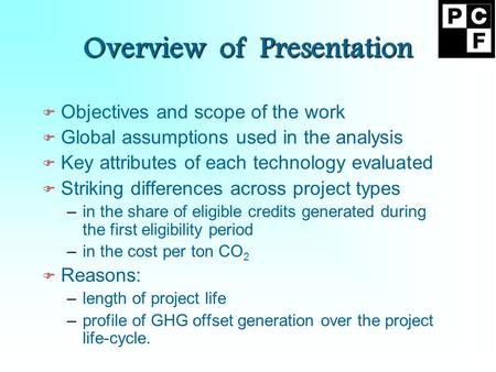 Overview of Presentation F Objectives and scope of the work F Global assumptions used in the analysis F Key attributes of each technology evaluated F Striking.