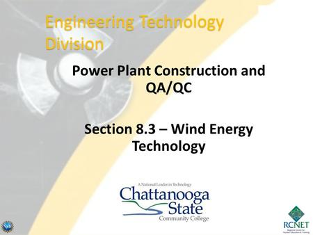 Power Plant Construction and QA/QC Section 8.3 – Wind Energy Technology Engineering Technology Division.